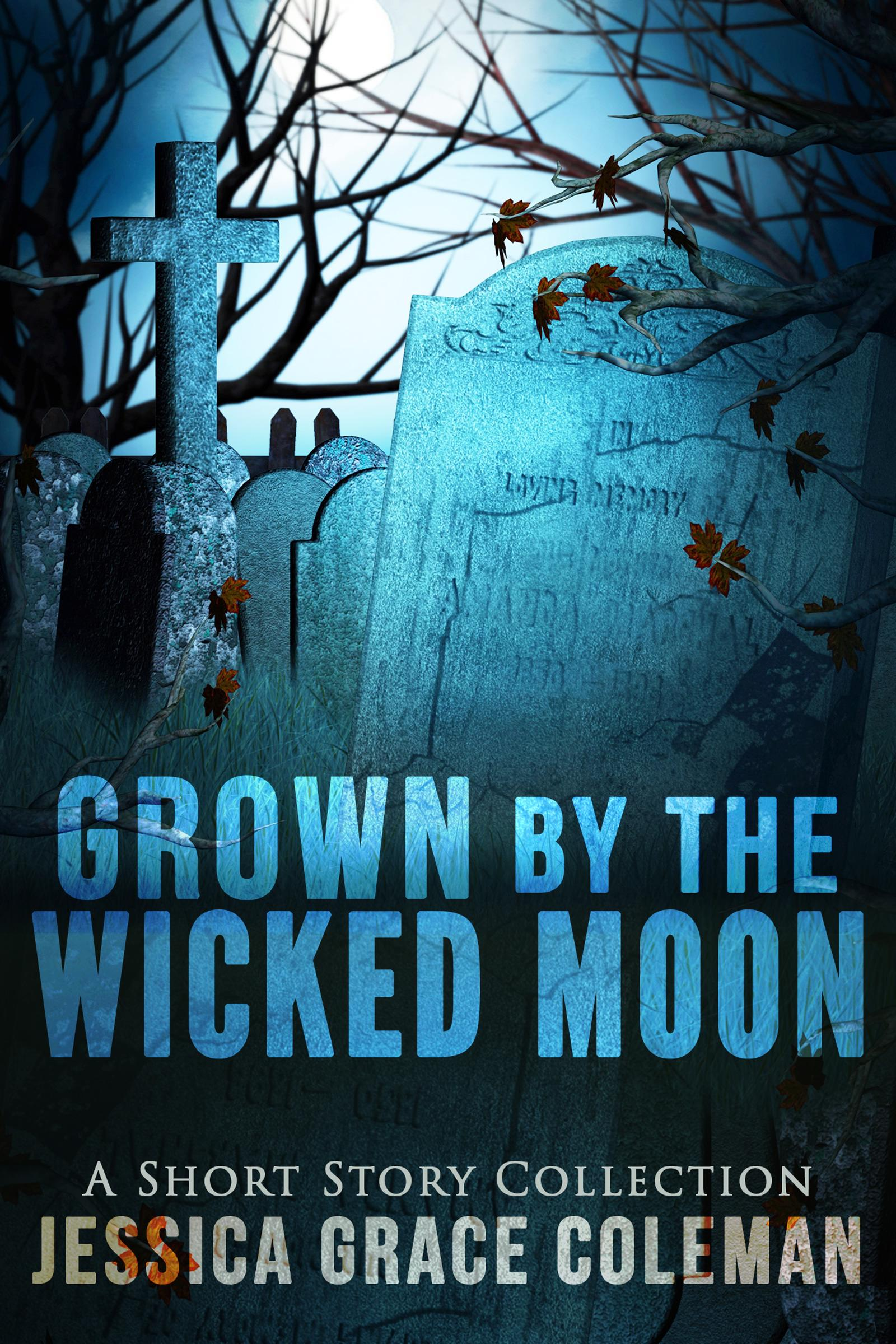 Grown By The Wicked Moon by Jessica Grace Coleman