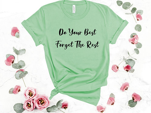 """""""Do Your Best Forget The Rest""""   Multiple Colors To Select"""