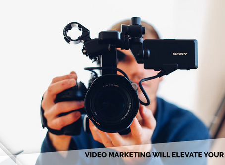 Why Video Marketing Will Elevate Your Business