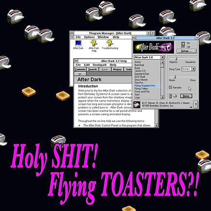 Holy SHIT, Flying TOASTERS