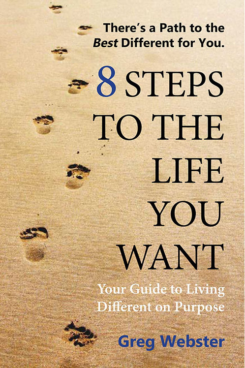 8 STEPS TO THE LIFE YOU WANT: Your Guide to Living Different on Purpose e-book