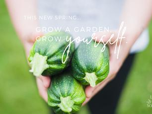 Grow a garden, grow yourself.