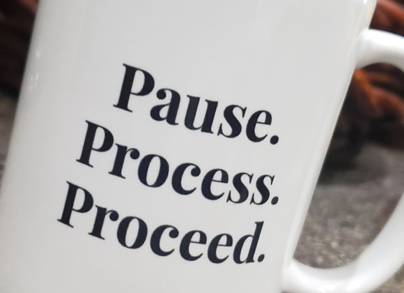 Pause. Process. Proceed