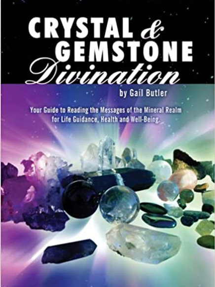 Crystal & Gemstone Divination: Your Guide to Reading the Messages of the Mineral