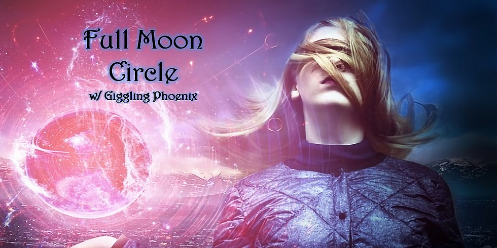 Full Moon Circle  w/Giggling Phoenix