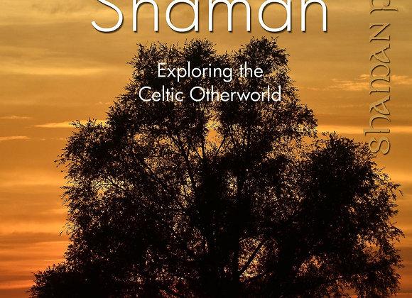 The Druid Shaman - Exploring the Celtic Otherworld