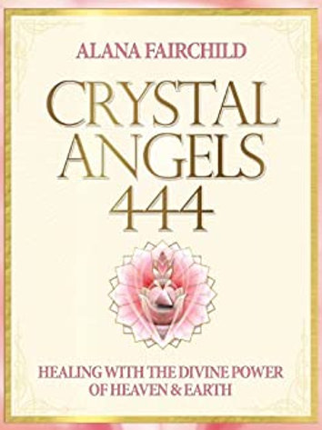 Crystal Angels 444: Healing with the Divine Power of Heaven and Earth