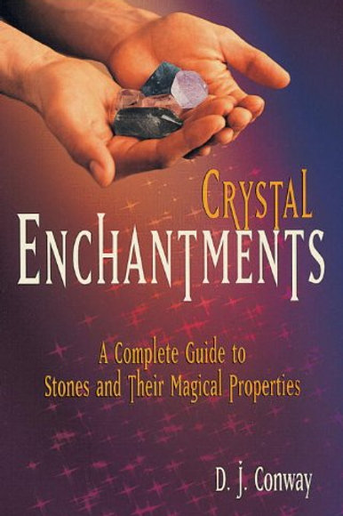 Crystal Enchantments: A Complete Guide to Stones and Their Magical Properties