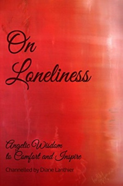 On Loneliness: Angelic Wisdom to Comfort and Inspire