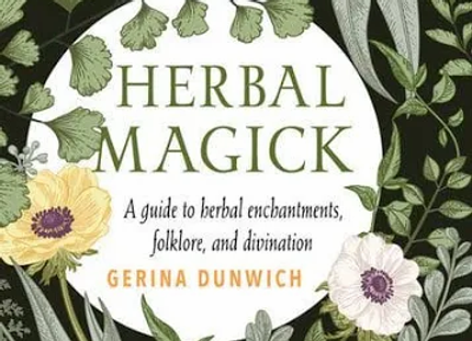Herbal Magick - A Guide to Enchantments, Folklor, and Divination