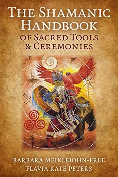 The Shamanic Handbook of Sacred Tools & Ceremonies