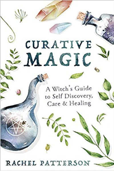 Curative Magic: A Witch's Guide to Self Discovery, Care & Healing