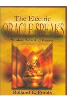 The Electric Oracle Speaks: Wisdom Now And Forever