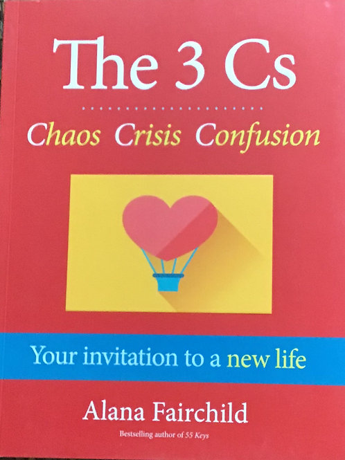 The 3 Cs: Chaos Crisis Confusion: Your invitation to a new life