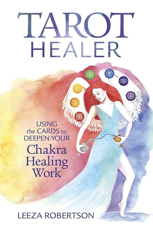 Tarot Healer: Using the Cards to Deepen Your Chakra Healing Work