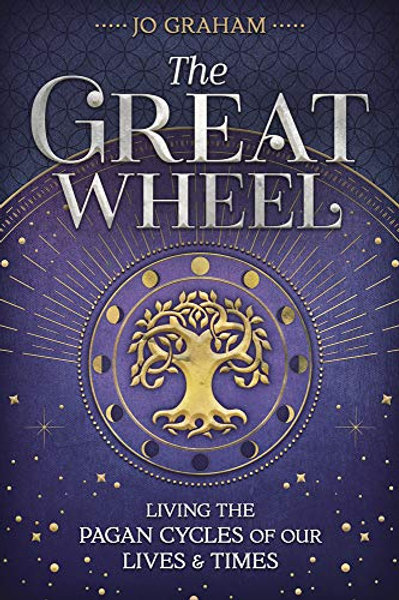 The Great Wheel: Living the Pagan Cycles of Our Lives & Times