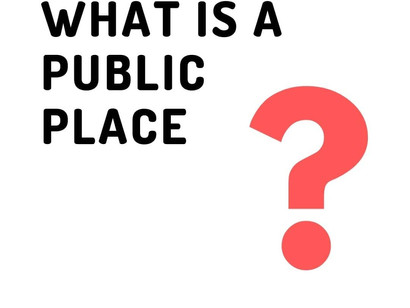 """What is """"PUBLIC PLACE"""" as per Indian Laws?"""