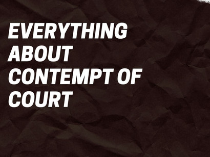 ALL THAT YOU NEED TO KNOW ABOUT CONTEMPT OF COURT