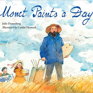 Monet Paints a Day, by Julie Danneberg. Charlesbridge Publishing, 2012