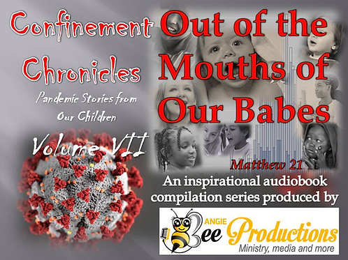 CONFINEMENT CHRONICLES:  OUT OF THE MOUTHS OF OUR BABES - VOLUME VII