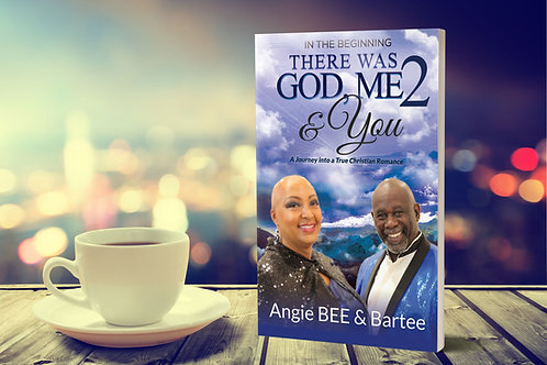 In The Beginning:  There Was God, Me & You 2 by Angie BEE & Bartee