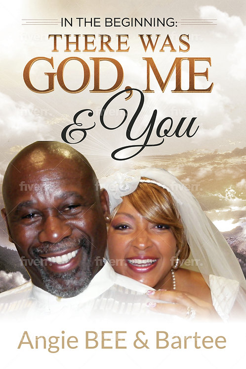 IN THE BEGINNING:  THERE WAS GOD, ME & YOU
