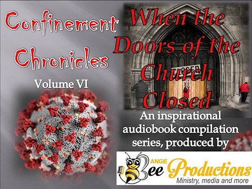 CONFINEMENT CHRONICLES: WHEN THE DOORS OF THE CHURCH CLOSED (VOLUME VI)