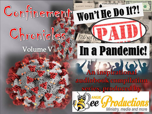 CONFINEMENT CHRONICLES: PAID IN A PANDEMIC (VOLUME V)