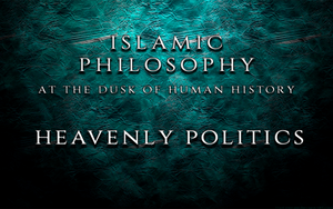 The Philosophy of Human Existence Part Four - Heavenly Politics