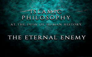 The Philosophy of Human Existence Part Three - The Eternal Enemy
