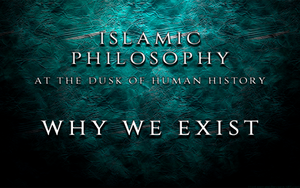 The Philosophy of Human Existence Part Two - Why We Exist