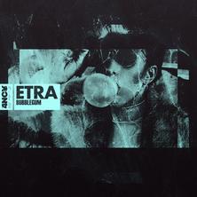 ETRA - Bubblegum