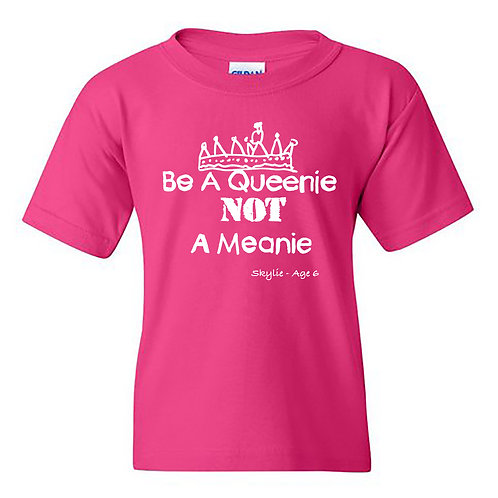 Be A Queenie Not A Meanie T-Shirt - YOUTH