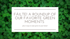Fáilte! A roundup of our favorite green moments,  plus 2 ways to style green in your home!