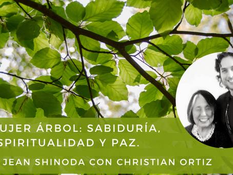 Mujer Árbol: Sabiduría, espiritualidad y paz – Jean Shinoda con Christian Ortiz.