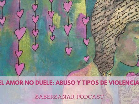 El amor no duele: Abuso y tipos de violencia.