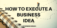 how to execute a business idea by Lakshm