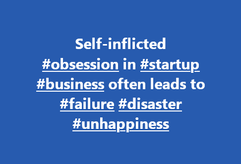 self inflicted obsession in startup busi