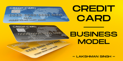the Credit Card Business Model by Lakshm