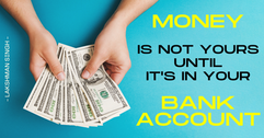 money is not yours until it is in your b