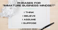 immature business mindset by Lakshman Si