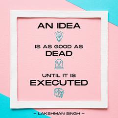 an idea is as good as dead until it is e