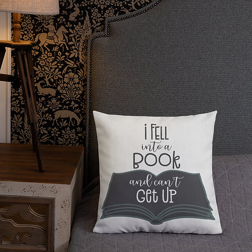 I Fell Into A Book and Can't Get Up - Premium Pillow