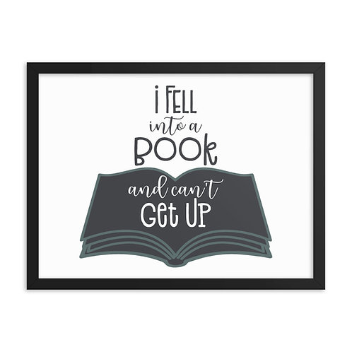 I Fell Into A Book and Can't Get Up - Framed poster