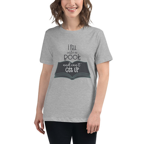 I Fell Into A Book and Can't Get Up - Women's Relaxed T-Shirt