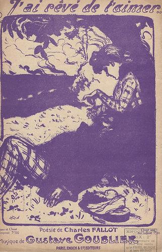 Gustave Goublier | J'ai reve de t'aimer | Chanson