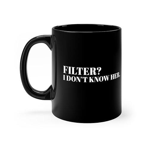 Mug (FILTER? I Don't Know Her)