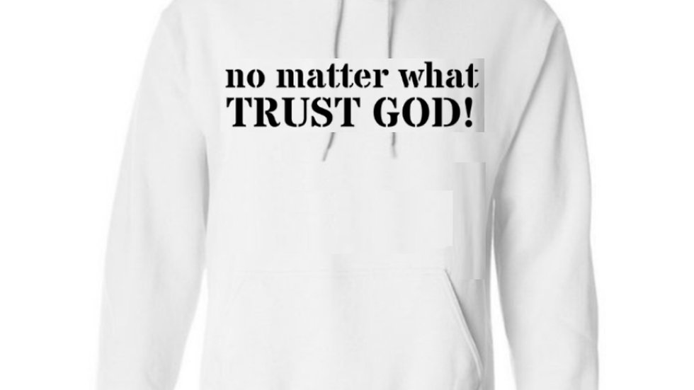No Matter What Trust God Hoodie