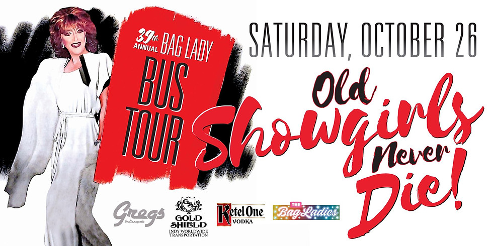2019 Bag Lady Bus Tour - Old Showgirls Never Die!