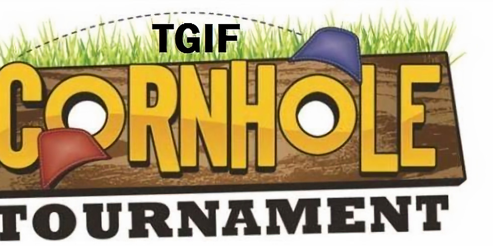 TGIF Corn Hole Tournament